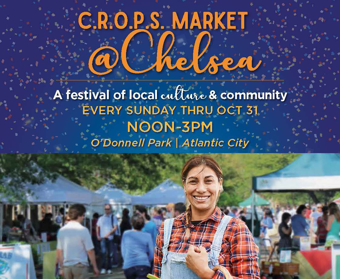 CROPS Market @ Chelsea Every Sunday thru October 31 Noon-3 PM O'Donnell Park Atlantic City